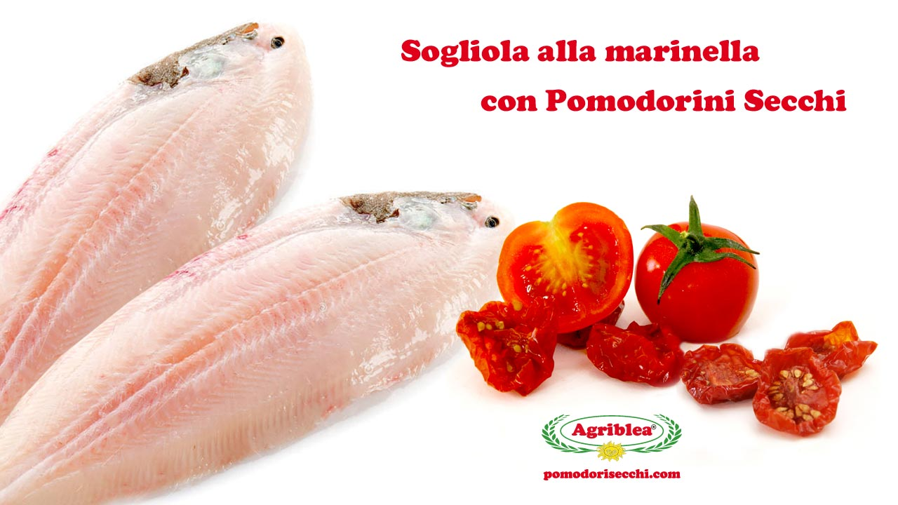 Sogliola con Pomodorini Secchi o Ciliegini Secchi alla marinella